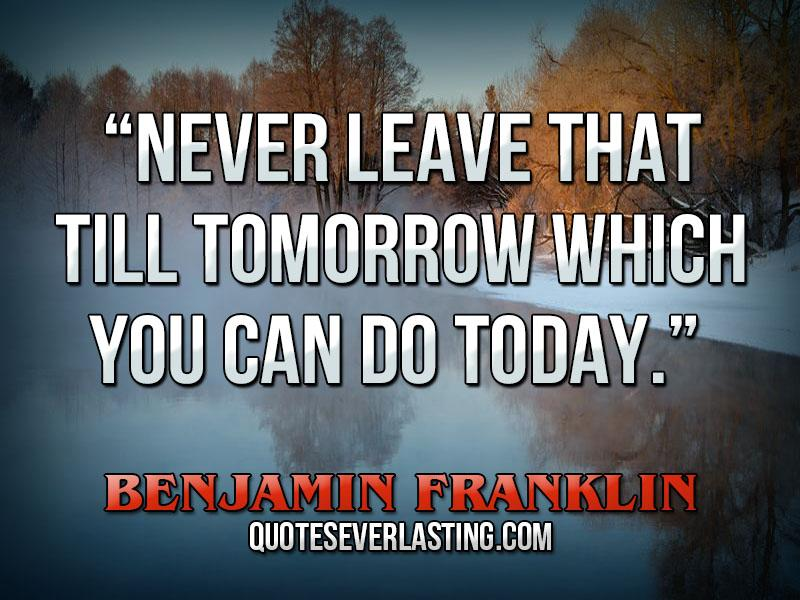 e2809cnever-leave-that-till-tomorrow-which-you-can-do-today-e2809d-e28093-benjamin-franklin