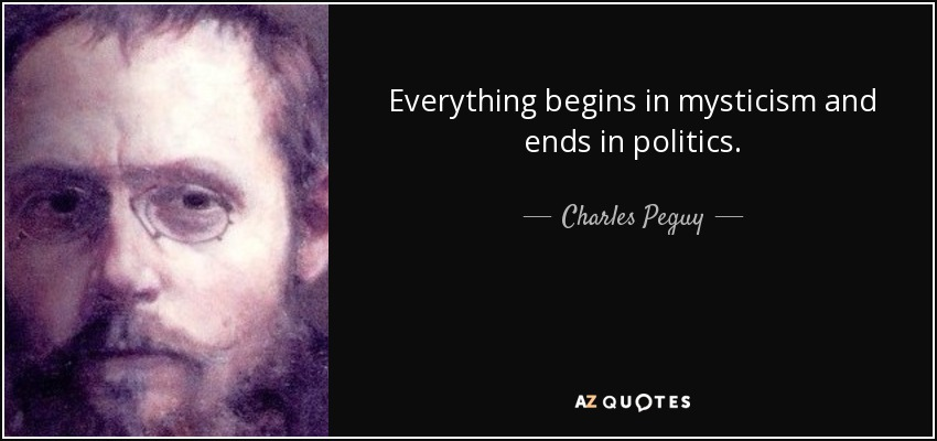 quote-everything-begins-in-mysticism-and-ends-in-politics-charles-peguy-70-49-53