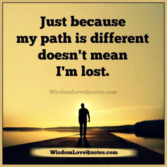 just-because-your-path-is-different-doesnt-mean-you-are-lost